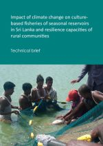 Technical brief: Impact of climate change on culture-based fisheries in seasonal reservoirs, Sri Lanka