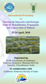 International Workshop on Rehabilitation, Propagation and Conservation of Mahseer, April, India